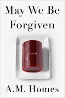 May We Be Forgiven / A.M. Homes