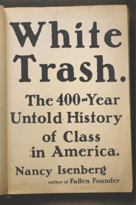 Book cover for White trash : the 400-year untold history of class in America / Nancy Isenberg
