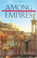 Among empires : American ascendancy and its predecessors