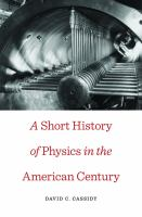 A short history of physics in the American century [electronic resource]
