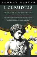 Cover of the book I, Claudius : from the autobiography of Tiberius Claudius, born 10 B.C., murdered and deified A.D. 54