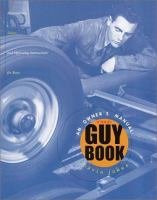 The guy book : an owner's manual : safety, maintenance, and operating instructions for teens