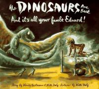 The Dinosaurs Are Back and It's All your Fault, Edward!