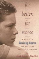 For better, for worse : a guide to surviving divorce for preteens and their families