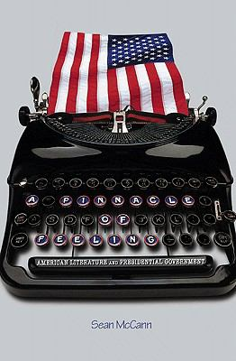 Book cover for A pinnacle of feeling [electronic resource] : American literature and presidential government / Sean McCann