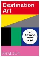 Destination art : 500 artworks worth the trip /