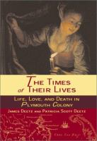 The times of their lives [electronic resource] : life, love, and death in Plymouth Colony