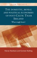 The domestic, moral and political economies of post -Celtic Tiger Ireland : what rough beast?