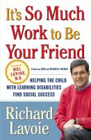 It's so much work to be your friend : helping the child with learning disabilities find social success