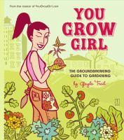 You grow girl : the groundbreaking guide to gardening