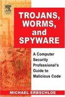 Trojans, worms, and spyware [electronic resource] : a computer security professional's guide to malicious code