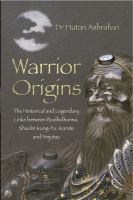Warrior origins : the historical and legendary links between the Bodhidharma's Shaolin kung-fu, karate and ninjutsu