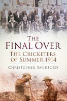 The final over : the cricketers of summer 1914