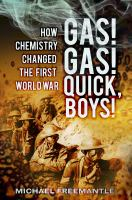 Gas! Gas! Quick Boys! How Chemistry Changed the First World War