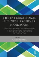International business archives handbook : understanding and managing the historical records of business /