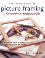 The Complete Book of Picture Framing & Decorative Framework