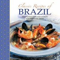 Classic recipes of Brazil : traditional food and cooking in 25 authentic dishes
