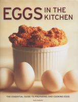 Eggs in the kitchen : the essential guide to preparing and cooking eggs