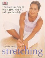 Stretching : the stress-free way to stay supple, keep fit and exercise safely
