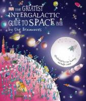 The Greatest Intergalactic Guide to Space Ever, by the Brainwaves