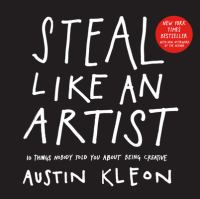 Steal like an artist : 10 things nobody told you about being creative