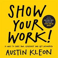 Cover of the book Show your work! : 10 ways to share your creativity and get discovered