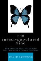 The insect-populated mind : how insects have influenced the evolution of consciousness