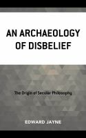 Archaeology of disbelief : the origin of secular philosophy /