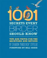 1001 secrets every birder should know : tips and trivia for the backyard and beyond