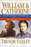 William & Catherine : the life and legacy of the Booths, founders of the Salvation Army