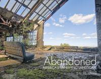 Abandoned : America's vanishing landscape