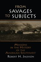 From savages to subjects [electronic resource] : missions in the history of the American Southwest