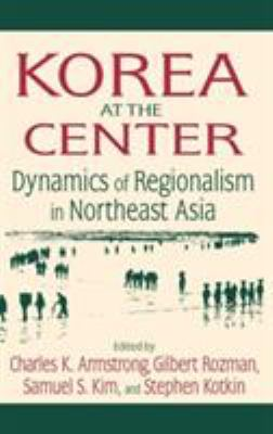Book cover for Korea at the center [electronic resource] : dynamics of regionalism in Northeast Asia / edited by Charles K. Armstrong ... [et al.]