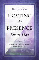 Hosting the presence everyday : 365 days to unveiling Heaven's agenda for your life