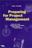 Preparing for project management [electronic resource] : a guide for the new architectural or engineering project manager in private practice