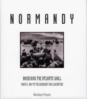 Normandy : breaching the Atlantic wall : from D-Day to the breakout and liberation