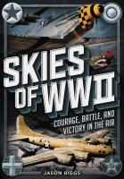 Skies of WWII : courage, battle and victory in the air