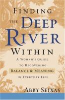 Finding the deep river within : a woman's guide to recovering balance and meaning in everyday life