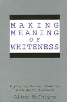 Making meaning of whiteness [electronic resource] : exploring racial identity with white teachers