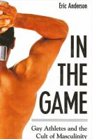 In the game : gay athletes and the cult of masculinity