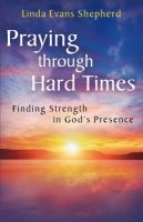Praying through hard times : finding strength in God's presence