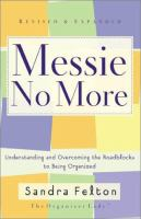 Messie no more : understanding and overcoming the roadblocks to being organized