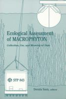 Ecological assessment of macrophyton [electronic resource] : collection, use, and meaning of data : a symposium sponsored by ASTM Committee D-19 on Water, Fort Lauderdale, FL,             15-16 Jan., 1983