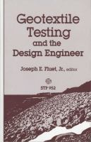 Geotextile testing and the design engineer [electronic resource] : a symposium sponsored by ASTM Committee D-35 on Geotextiles, Geomembranes, and Related Products, Los Angeles, CA, 26 June 1985