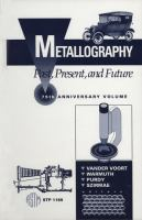 Metallography--past, present, and future [electronic resource] : 75th anniversary volume