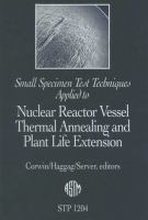 Small specimen test techniques applied to nuclear reactor vessel thermal annealing and plant life extension [electronic resource]