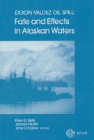 Exxon Valdez oil spill [electronic resource] : fate and effects in Alaskan waters