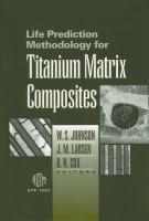 Life prediction methodology for titanium matrix composites [electronic resource]
