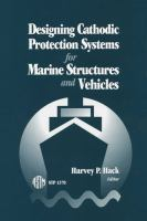 Designing cathodic protection systems for marine structures and vehicles [electronic resource]