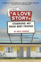 A Love Story Starring My Dead Best Friend